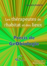 Guy Boussiron - Les thérapeutes de l'habitat et des lieux - Précis de géobiologie.