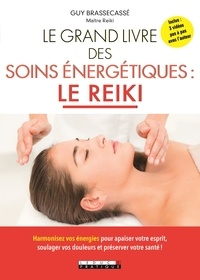 Guy Brassecassé - Le grand livre des soins énergétiques : le Reiki.