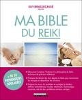 Guy Brassecassé - Ma bible du reiki - Harmoniser facilement ses énergies et préserver son capital santé.