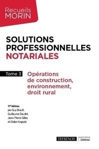 Guy Brault et Guillaume Daudré - Solutions professionnelles notariales - Tome 3, Opérations de construction, environnement, droit rural.