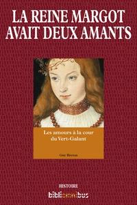 Guy Breton - La reine Margot avait deux amants - Les amants à la cour du Vert-Galant.