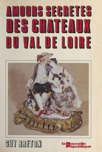 Guy Breton - Les Amours secrètes des châteaux du Val de Loire.