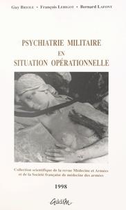 Guy Briole et François Lebigot - Psychiatrie militaire en situation opérationnelle.