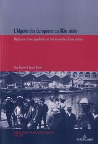 Guy Brunet et Kamel Kateb - L'Algérie des Européens au XIXe siècle - Naissance d'une population et transformation d'une société.