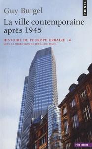 Guy Burgel - Histoire de l'Europe urbaine - Tome 6 : La ville contemporaine après 1945.