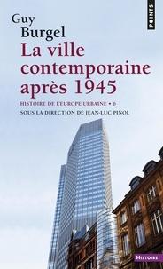Guy Burgel et Jean-Luc Pinol - La ville contemporaine après 1945 - Histoire de l'Europe urbaine.