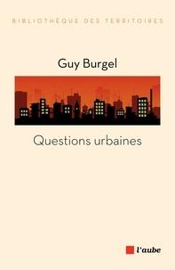Guy Burgel - Questions urbaines.