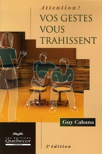 Guy Cabana - Attention ! Vos gestes vous trahissent.