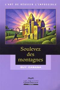 Guy Cabana - Soulevez des montagnes.