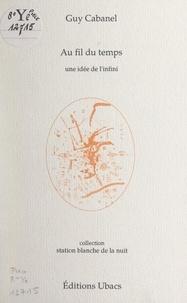 Guy Cabanel et Gérard Lalau - Au fil du temps : une idée de l'infini - Tentative de décryptage du grimoire Lalau en lecture verticale ascendante à déroulement senestre.