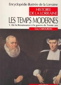 Guy Cabourdin - Histoire de la Lorraine - Tome 4, Les Temps modernes 1re Partie, De la Renaissance à la guerre de Trente ans.