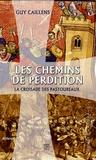 Guy Caillens - Les chemins de perdition - La croisade des pastoureaux.