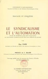 Guy Caire et  Faculté de droit et des scienc - Le syndicalisme et l'automation : étude des problèmes posés par l'automation au mouvement syndical ouvrier dans une raffinerie de pétrole.