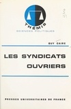 Guy Caire et Maurice Duverger - Les syndicats ouvriers.