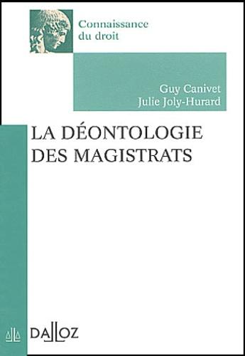 Guy Canivet et Julie Joly-Hurard - La déontologie des magistrats.