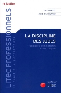 Guy Canivet et Julie Joly-Hurard - La discipline des juges - Judiciaires, administratifs et des comptes.