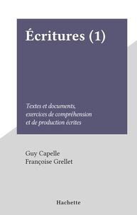 Guy Capelle et Françoise Grellet - Écritures (1) - Textes et documents, exercices de compréhension et de production écrites.
