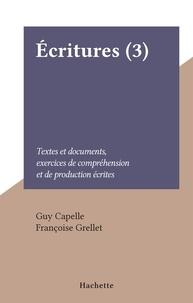Guy Capelle et Françoise Grellet - Écritures (3) - Textes et documents, exercices de compréhension et de production écrites.