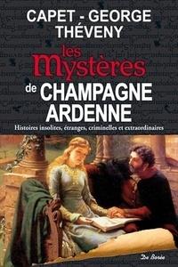 Guy Capet et Jean-Claude George - Les Mystères de Champagne-Ardennes.