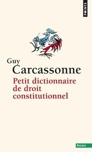 Guy Carcassonne - Petit dictionnaire de droit constitutionnel.