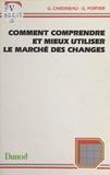 Guy Cardineau et Georges Portier - Comment comprendre et mieux utiliser le marché des changes.