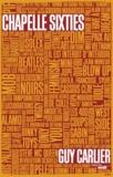 Guy Carlier - Chapelle Sixties - Dictionnaire romancé d'une parenthèse enchantée.