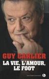 Guy Carlier - La vie, l'amour, le foot.
