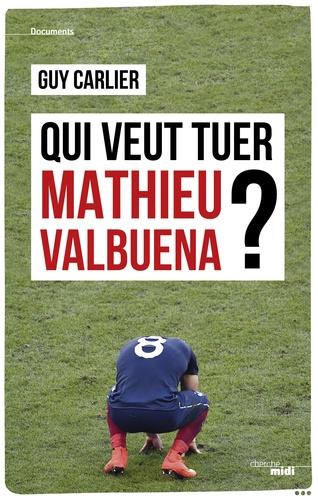 Qui veut tuer Mathieu Valbuena ?