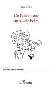 Guy Caro - De l'alcoolisme au savoir-boire.