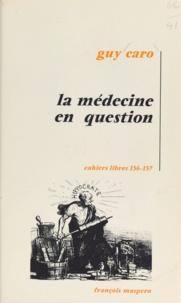 Guy Caro - La médecine en question.