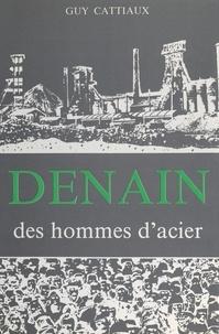Guy Cattiaux et André Jurenil - Denain, des hommes d'acier.