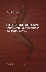 Guy Cétoute - Littérature africaine - L'ancien et le nouveau autour des indépendances.
