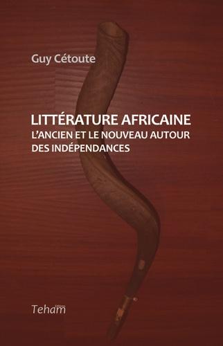 Littérature africaine. L'ancien et le nouveau autour des indépendances