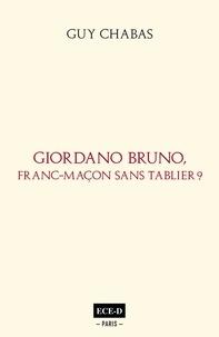 Guy Chabas - Giordano Bruno, franc-maçon sans tablier?.
