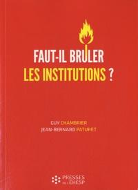 Guy Chambrier et Jean-Bernard Paturet - Faut-il brûler les institutions ? - Dangers et confusions de l'idéologie marchande dans le monde médico-social.