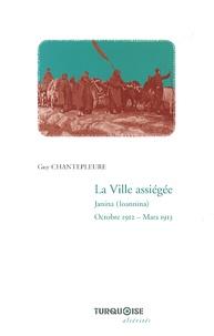Guy Chantepleure - La ville assiégée - Janina (Ioannina), octobre 1912 - mars 1913.