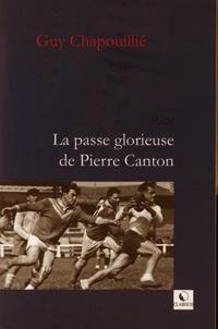 Guy Chapouillié - La passe glorieuse de Pierre Canton.