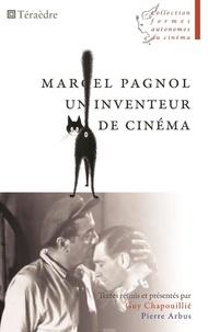 Guy Chapouillié et Pierre Arbus - Marcel Pagnol, un inventeur de cinéma.