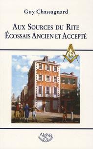 Guy Chassagnard - Aux Sources du Rite Ecossais Ancien et Accepté.