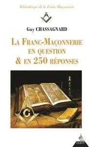 Guy Chassagnard - La franc-maçonnerie en question & en 250 réponses.