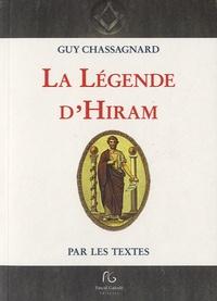 Guy Chassagnard - La légende d'Hiram par les textes.