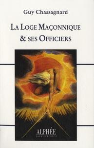 Guy Chassagnard - La Loge Maçonnique & ses Officiers.