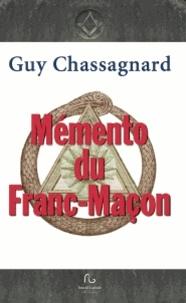 Guy Chassagnard - Le mémento du Franc-Maçon - Aux rites : français, écossais ancien & accepté écossais rectifié.