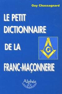 Guy Chassagnard - Le petit dictionnaire de la Franc-maçonnerie.