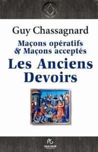 Guy Chassagnard - Les anciens devoirs des Francs-Maçons - Maçons opératifs & maçons acceptés.