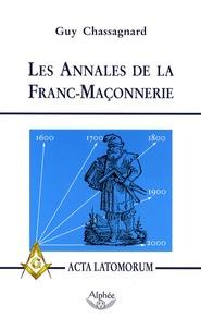 Guy Chassagnard - Les Annales de la Franc-Maçonnerie - Ou Acta Latomorum.