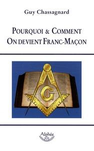 Guy Chassagnard - Pourquoi et Comment On devient Franc-Maçon - (Guide de la Franc-Maçonnerie).