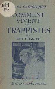 Guy Chastel - Comment vivent les Trappistes.