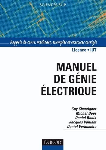 Guy Chateigner et Michel Boës - Manuel de génie électrique - Rappels de cours, méthodes, exemples et exercices corrigés.