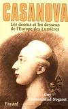 Guy Chaussinand-Nogaret - Casanova - Les dessus et les dessous de l'Europe des Lumières.